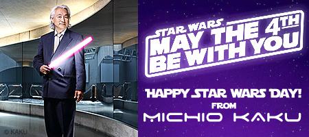 happy-star-wars-day-from-michio-kaku